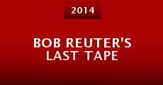 Bob Reuter's Last Tape (2014) stream
