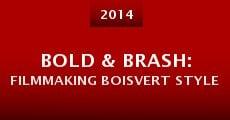 Película Bold & Brash: Filmmaking Boisvert Style