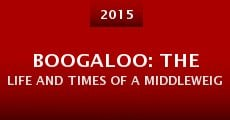 Boogaloo: The Life and Times of a Middleweight Contender (2015)