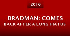 BRADMAN: Comes Back After a Long Hiatus (2016) stream