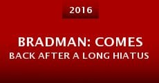BRADMAN: Comes Back After a Long Hiatus