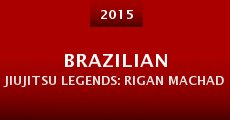 Brazilian Jiujitsu Legends: Rigan Machado (2015) stream