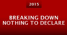 Breaking Down Nothing to Declare (2015) stream
