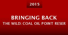 Película Bringing Back the Wild: Coal Oil Point Reserve