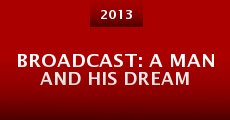 Broadcast: A Man and His Dream (2013)