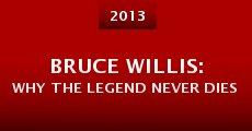 Bruce Willis: Why the Legend Never Dies (2013) stream
