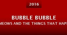 Bubble Bubble Meows and the Things That Happen in Movies Like This (2016) stream