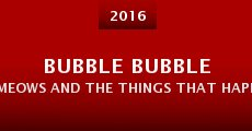 Bubble Bubble Meows and the Things That Happen in Movies Like This (2016)