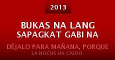 Bukas na lang sapagkat gabi na (2013) stream
