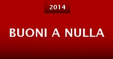 Buoni a nulla (2014) stream