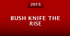 Bush Knife the Rise (2015)