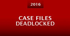 Película Case Files Deadlocked