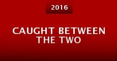 Caught Between the Two (2015)