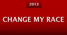 Change My Race (2013) stream