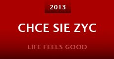 Chce sie zyc (2013) stream