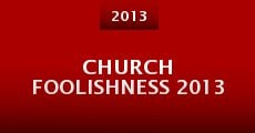 Church Foolishness 2013 (2013)