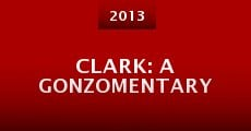 Clark: A Gonzomentary (2013) stream