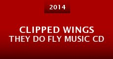 Película Clipped Wings They Do Fly Music CD