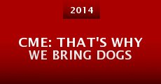 CME: That's Why We Bring Dogs (2014)