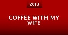 Coffee with My Wife (2013)