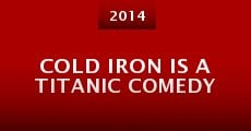Cold Iron is a Titanic Comedy (2014)