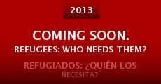 Película Coming Soon. Refugees: Who Needs Them?