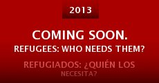 Coming Soon. Refugees: Who Needs Them? (2013) stream
