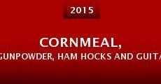Cornmeal, Gunpowder, Ham Hocks and Guitar Strings (2015) stream