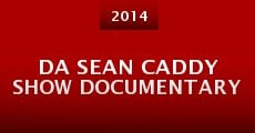 Da Sean Caddy Show Documentary (2014)
