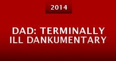 Dad: Terminally Ill Dankumentary (2014)