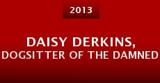 Daisy Derkins, Dogsitter of the Damned (2013) stream