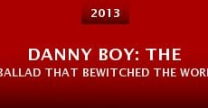 Danny Boy: The Ballad That Bewitched the World (2013) stream