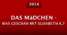 Película Das Mädchen - Was geschah mit Elisabeth K.?