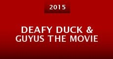 Deafy Duck & Guyus the Movie (2015)