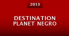 Destination Planet Negro (2013) stream