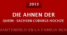 Ver película Die Ahnen der Queen - Sachsen-Coburgs Hochzeit mit der Macht