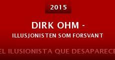 Película Dirk Ohm - Illusjonisten som forsvant