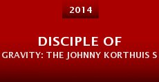 Película Disciple of Gravity: The Johnny Korthuis Story