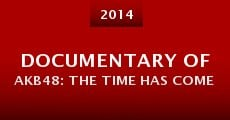 Documentary of AKB48: The Time Has Come (2014) stream