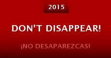 Don't Disappear!