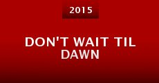 Don't Wait Til Dawn (2015) stream