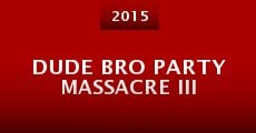 Película Dude Bro Party Massacre III