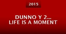 Dunno Y 2... Life Is a Moment (2014)