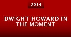 Dwight Howard in the Moment (2014)