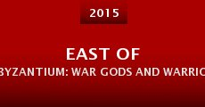 Película East of Byzantium: War Gods and Warrior Saints