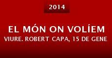 El món on volíem viure. Robert Capa, 15 de gener de 1939 (2014)