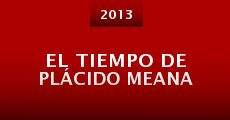 El tiempo de Plácido Meana (2013) stream