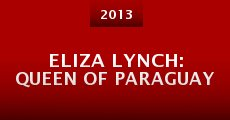 Eliza Lynch: Queen of Paraguay (2013) stream
