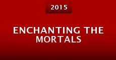 Película Enchanting the Mortals
