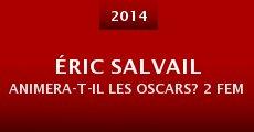 Éric Salvail animera-t-il les Oscars? 2 Femmes à Hollywood s'en occupe! (2014)